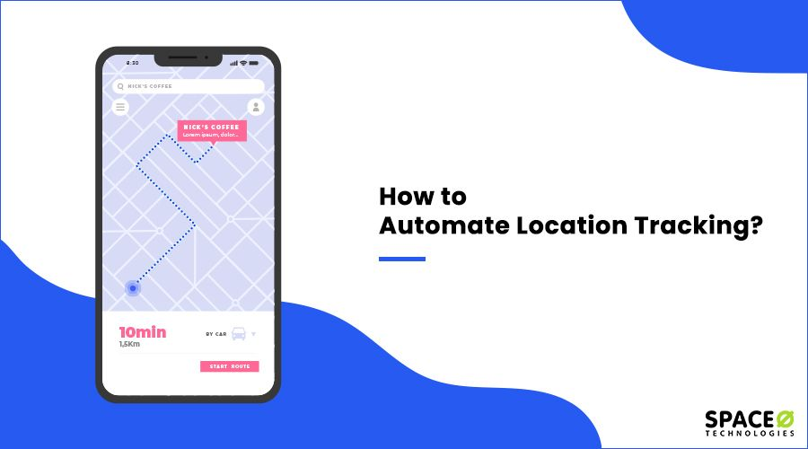 How to Automate Location Tracking?