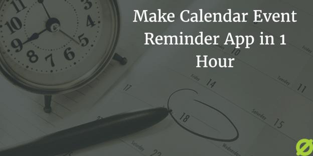 Make Calendar Event Reminder App Tutorial
