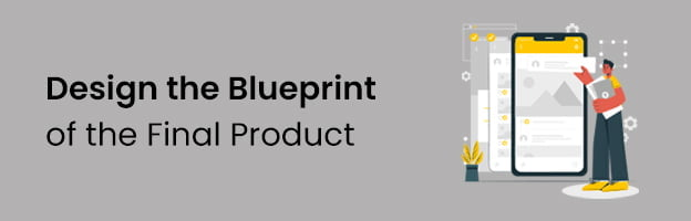 Design the Blueprint of the Final Product